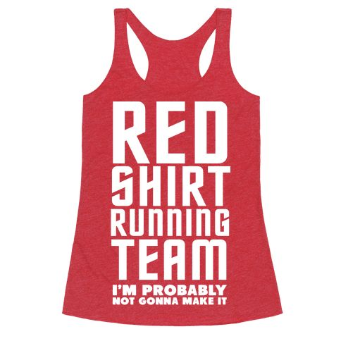 Red Shirt Running Team - I'm a proud member of the Starfleet Red Shirt running team. Where the motto is we probably won't make it but darn it we'll try anyway. Where would the blue and gold shirts be without us. Show some nerdy nostalgic humor in this nerdy fitness tank.