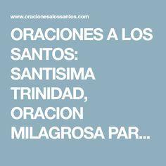 ORACIONES A LOS SANTOS: SANTISIMA TRINIDAD, ORACION MILAGROSA PARA CASOS MUY DIFICILES Y URGENTES