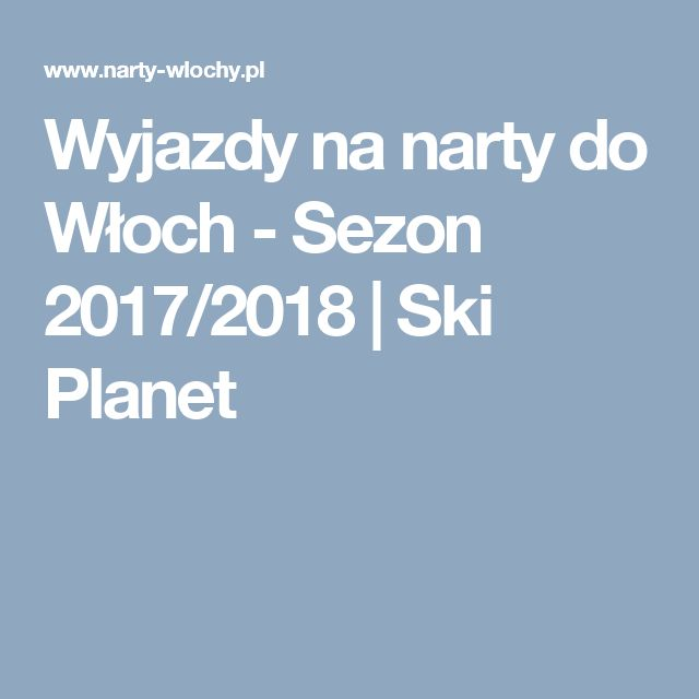 Wyjazdy na narty do Włoch - Sezon 2017/2018 | Ski Planet