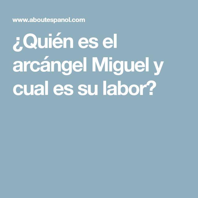 ¿Quién es el arcángel Miguel y cual es su labor?