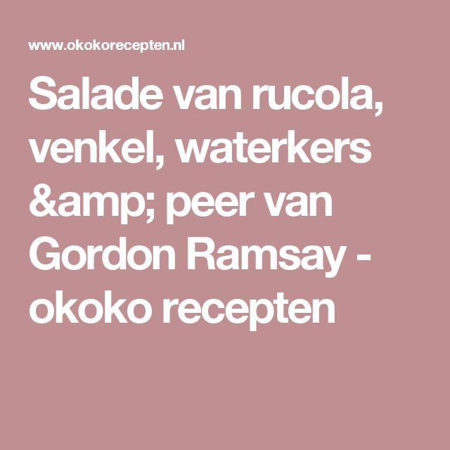 Salade van rucola, venkel, waterkers & peer van Gordon Ramsay - okoko recepten