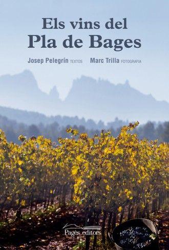 Josep Pelegrin. Els vins del Pla de Bages. El llibre ens vol acostar una mica més a la terra del Bages a travès dels seus cellers reconeguts dins el panorama vinícola nacional.