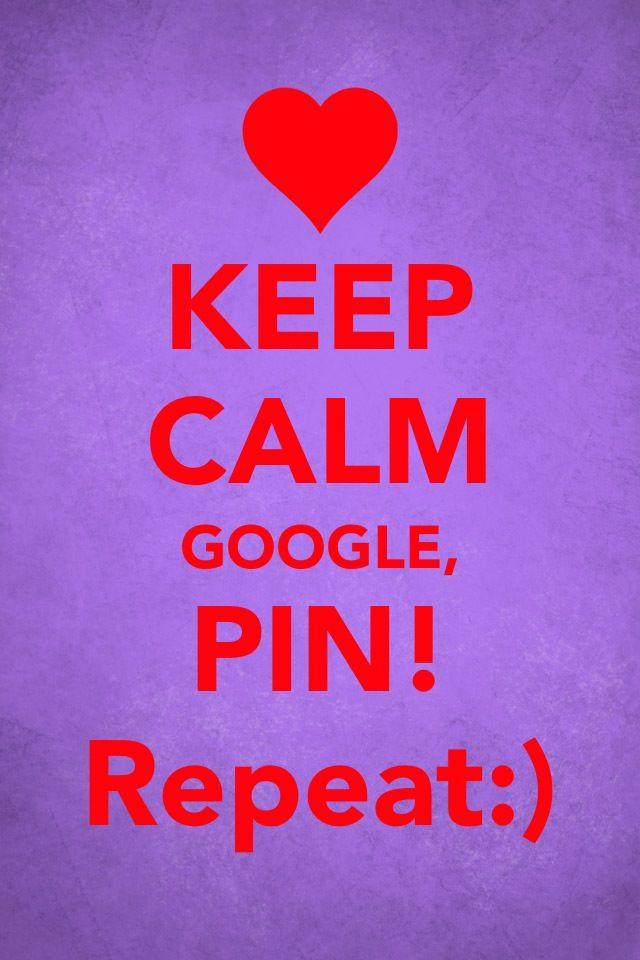 Keep Calm, Google, Pin! Repeat