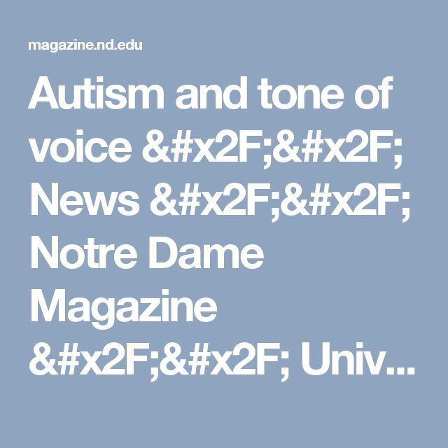 Autism and tone of voice // News // Notre Dame Magazine // University of Notre Dame