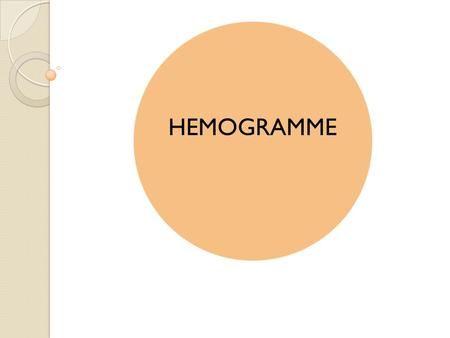 HEMOGRAMME. Définition : C'est la numération des éléments figurés du sang; GB=leucocytes, GR=érythrocytes, plaquettes= thrombocytes Il est effectué sur.