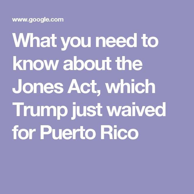 What you need to know about the Jones Act, which Trump just waived for Puerto Rico
