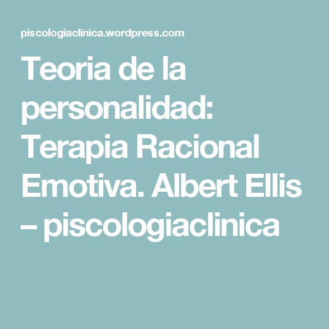 Teoria de la personalidad: Terapia Racional Emotiva. Albert Ellis – piscologiaclinica