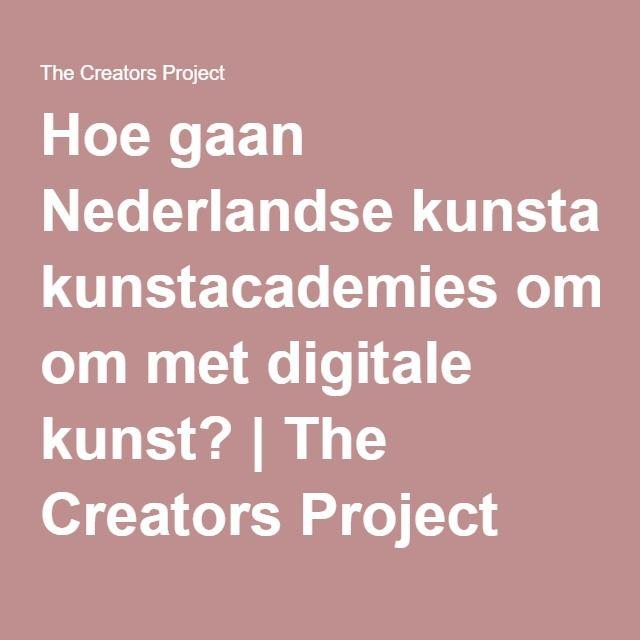Hoe gaan Nederlandse kunstacademies om met digitale kunst? | The Creators Project