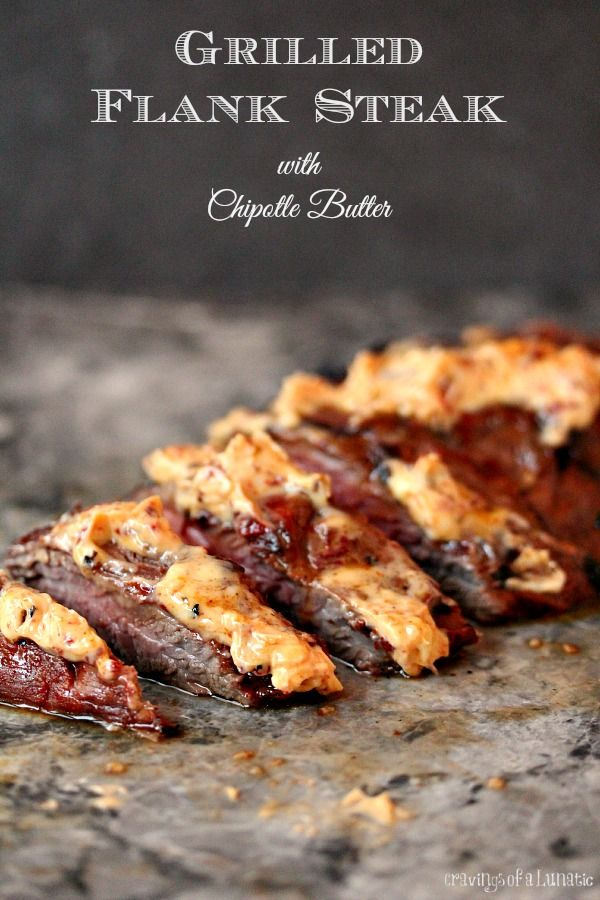 Marinated Flank Steak grilled to perfection, then topped with Homemade Chipotle Butter! This recipes is stellar!