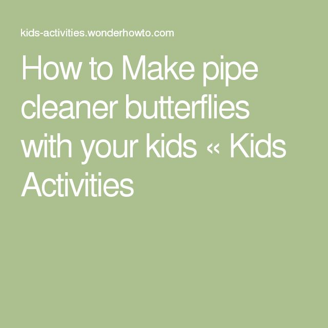 How to Make pipe cleaner butterflies with your kids « Kids Activities