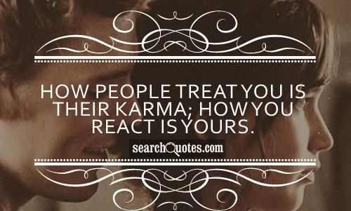 Bad Karma Quotes Sayings | How people treat you is their karma; how you react is yours.