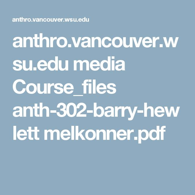 anthro.vancouver.wsu.edu media Course_files anth-302-barry-hewlett melkonner.pdf