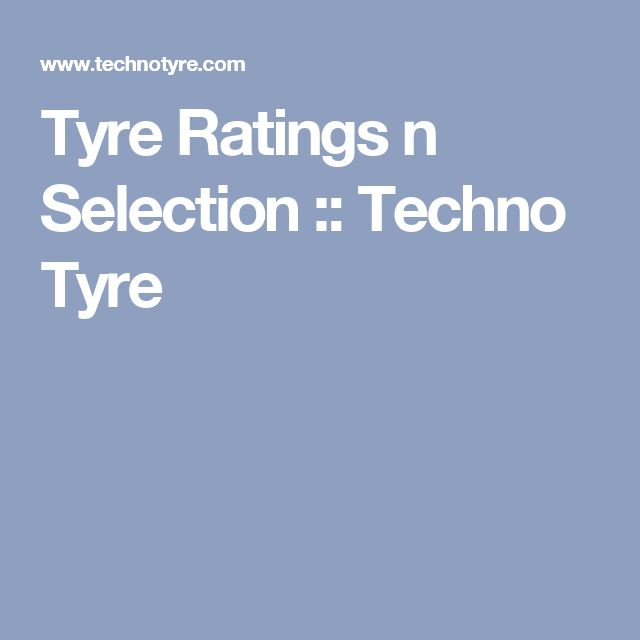 Tyre Ratings n Selection :: Techno Tyre