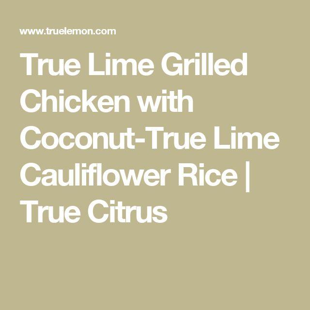 True Lime Grilled Chicken with Coconut-True Lime Cauliflower Rice | True Citrus