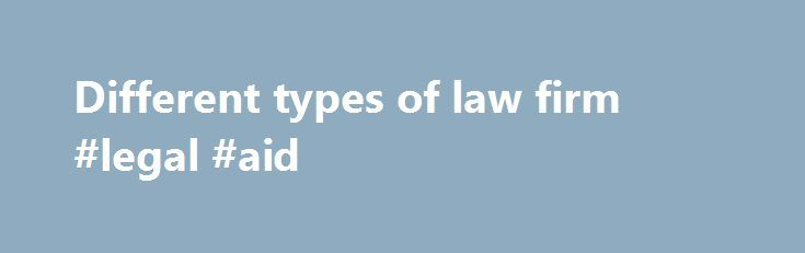 Different types of law firm #legal #aid http://laws.nef2.com/2017/05/20/different-types-of-law-firm-legal-aid/  #london law firms # Different types of law firm There are nearly 11,000 law firms in England and Wales. All offer a very different experience. The following will help you drill down. London: magic circle The membership of this club traditionally extends to Allen Overy. Clifford Chance. Freshfields Bruckhaus Deringer. Linklaters. and Slaughter and May. To those for whom bigger is…