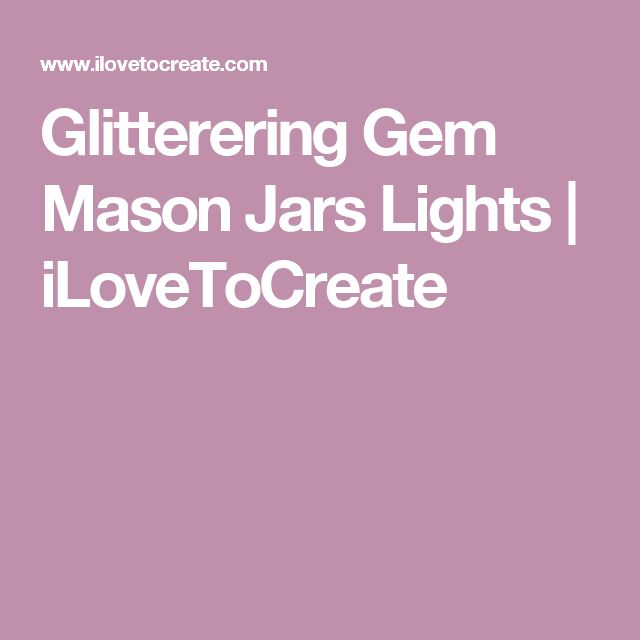 Glitterering Gem Mason Jars Lights | iLoveToCreate