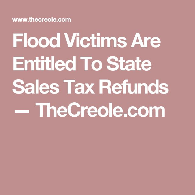 Flood Victims Are Entitled To State Sales Tax Refunds — TheCreole.com