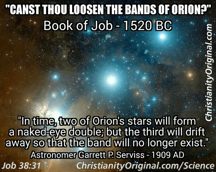 """#orion #nasa #job #ancientbible #aheadofscience """"The study of the Book of Job and its comparison with the latest scientific discoveries has brought me to the matured conviction that the Bible is an inspired book and was written by the One who made the stars."""" --- Astronomer Charles Burckhalter, Chabot Observatory."""