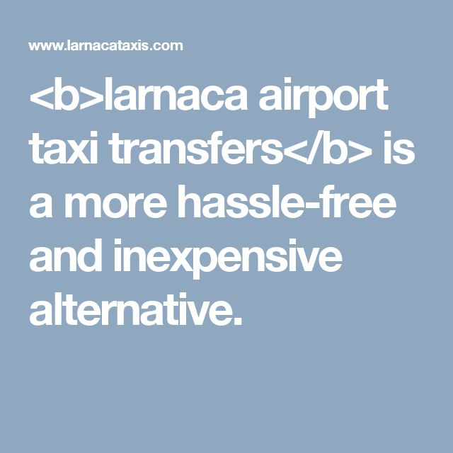 <b>larnaca airport taxi transfers</b> is a more hassle-free and inexpensive   alternative.