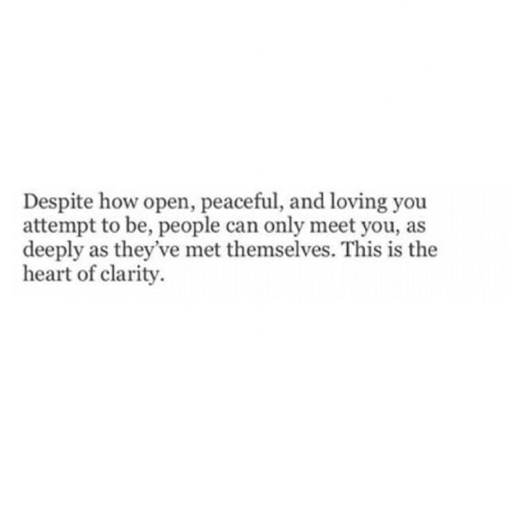 """People can only meet you as deeply as they've met themselves ..."