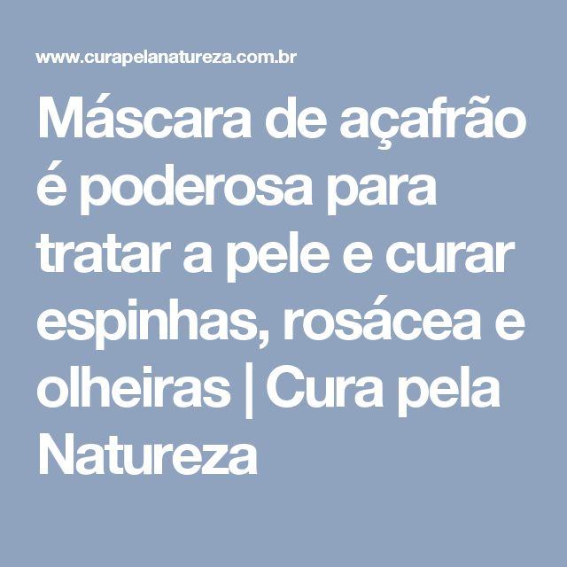 Máscara de açafrão é poderosa para tratar a pele e curar espinhas, rosácea e olheiras   Cura pela Natureza