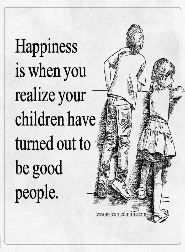 Quotes Happiness is when you realize your children have turned out to be good people.