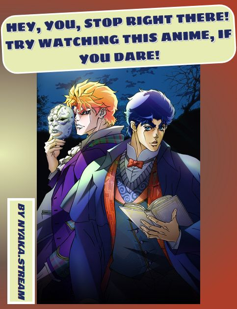 Watch JoJo`s Bizarre Adventure Online for Free with no pesky ads at all. Streaming dubbed Anime for you to enjoy!