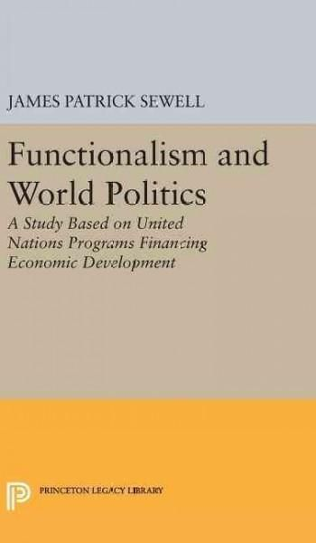 Functionalism and World Politics: A Study Based on United Nations Programs Financing Economic Development