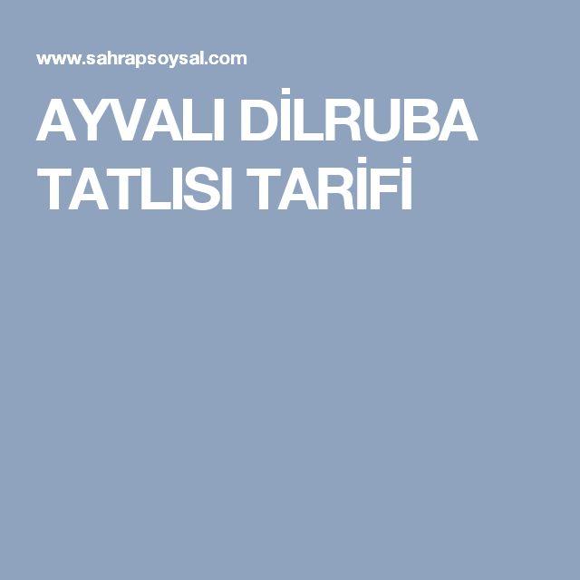 AYVALI DİLRUBA TATLISI TARİFİ