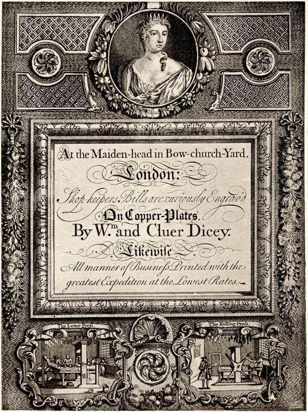 """18th century trade card: """"At the Maiden-head in Bow-church-Yard, London: Shop-keepers Bills are curiously Engrav'd On Copper-Plates By William and Cluer Dicey. Likewise All manner of Business Printed with the greatest Expedition at the Lowest Rates."""" - And now for a trade card from a person who, well, engraves and prints other trade cards!"""