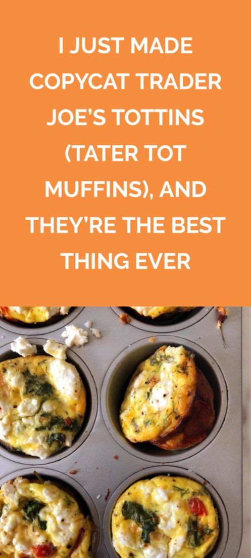 I Just Made Copycat Trader Joe's Tottins (Tater Tot Muffins), and They're The Best Thing Ever   When Trader Joes posted a recipe for tottins, I knew I had to make my own version. The result is an entirely new way to enjoy potatoes and eggs, ready to be served for brunch or as an on-the-go snack.