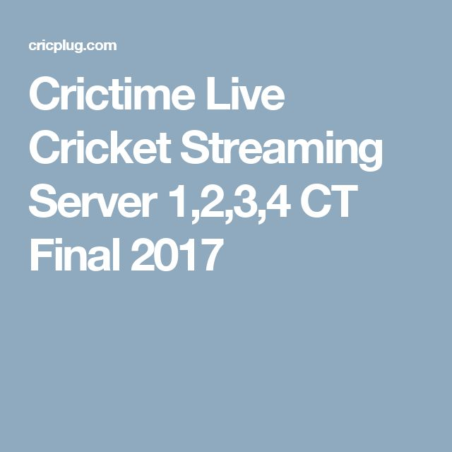 Crictime Live Cricket Streaming Server 1,2,3,4 CT Final 2017