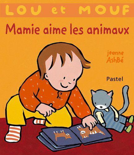 Lou et Mouf : Mamie aime les animaux de Jeanne Ashbé…