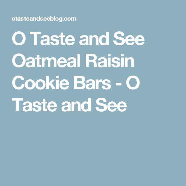 O Taste and See  Oatmeal Raisin Cookie Bars - O Taste and See
