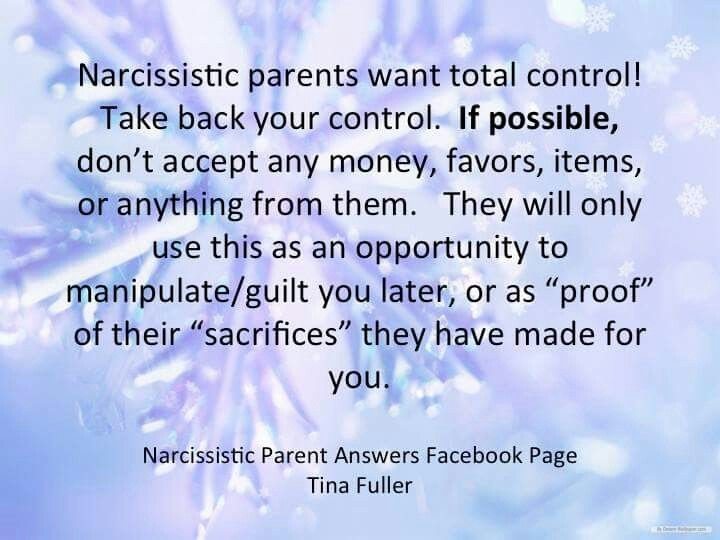 "Narcissistic parents want total control! Take back your control. If possible, don't accept any money, favors, items, or anything from them. They will only use this as an opportunity to manipulate/guilt you later, or as ""proof"" of their ""sacrifices"" they have made for you. #ToxicParenting"