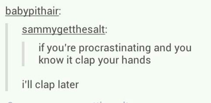Procrastination, the one thing that I'm really good at // tumblr text posts