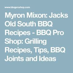 Myron Mixon: Jacks Old South BBQ Recipes - BBQ Pro Shop: Grilling Recipes, Tips, BBQ Joints and Ideas