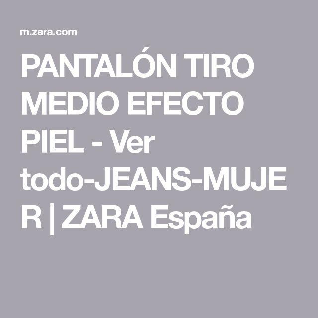 PANTALÓN TIRO MEDIO EFECTO PIEL - Ver todo-JEANS-MUJER   ZARA España