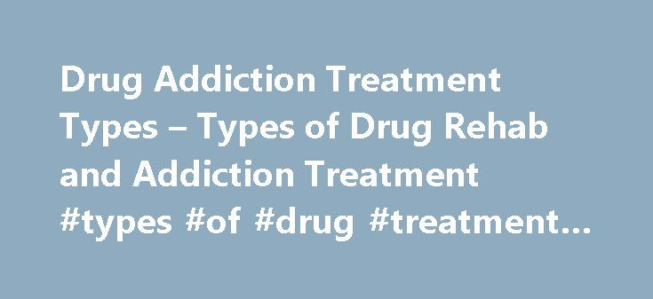 Drug Addiction Treatment Types – Types of Drug Rehab and Addiction Treatment #types #of #drug #treatment #programs http://pakistan.nef2.com/drug-addiction-treatment-types-types-of-drug-rehab-and-addiction-treatment-types-of-drug-treatment-programs/  # Finding the Top Exclusive Drug Rehab or Addiction Treatment Center Not every addiction is the same therefore it stands to reason that there would a number of different types of drug addiction treatment programs. Throughout the United States…