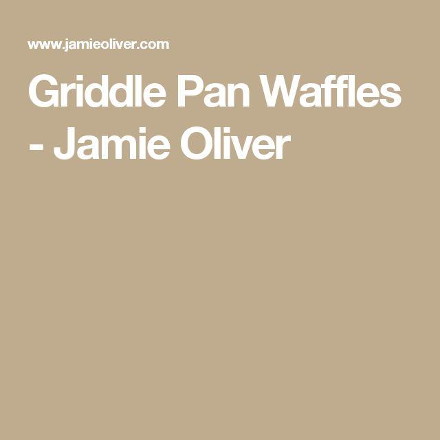 Griddle Pan Waffles - Jamie Oliver