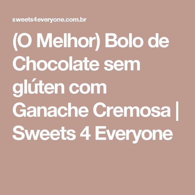 (O Melhor) Bolo de Chocolate sem glúten com Ganache Cremosa | Sweets 4 Everyone