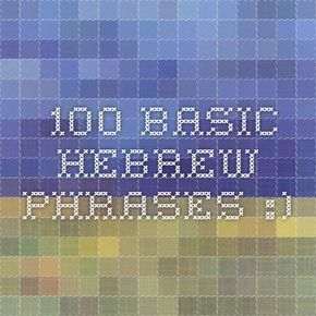 100 basic hebrew phrases :) The best page yo learn Hebrew that I ever seen