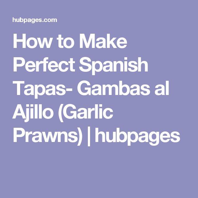 How to Make Perfect Spanish Tapas- Gambas al Ajillo (Garlic Prawns) | hubpages