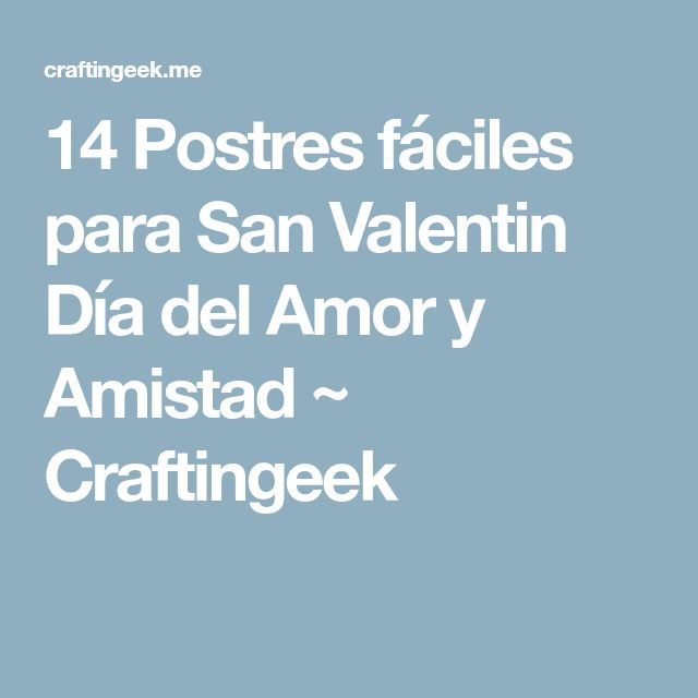 14 Postres fáciles para San Valentin Día del Amor y Amistad ~ Craftingeek