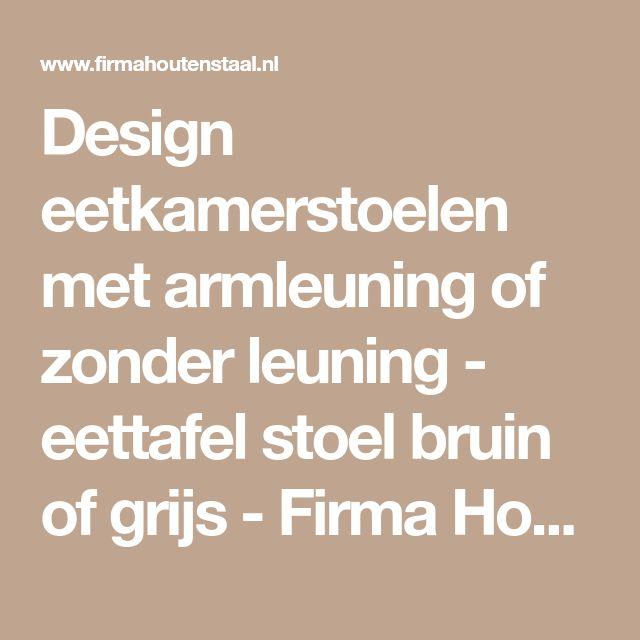 Design eetkamerstoelen met armleuning of zonder leuning - eettafel stoel bruin of grijs - Firma Hout & Staal