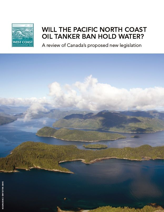 Will the Pacific north coast oil tanker ban hold water? A review of Canada's proposed new legislation | West Coast Environmental Law