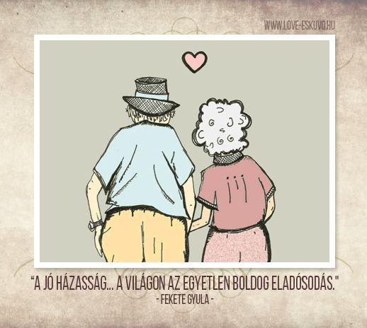 """BOLDOG ELADÓSODÁS  """"Jó házasságban a házasfelek mindennap újra érzik, hogy tartoznak egymásnak, méghozzá napról napra nő a tartozásuk… Ez a világon az egyetlen boldog eladósodás."""" - Fekete Gyula #szerelem #házasság #idézet"""