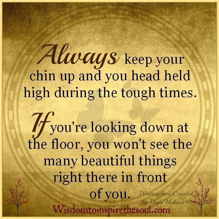 Always keep your chin up...