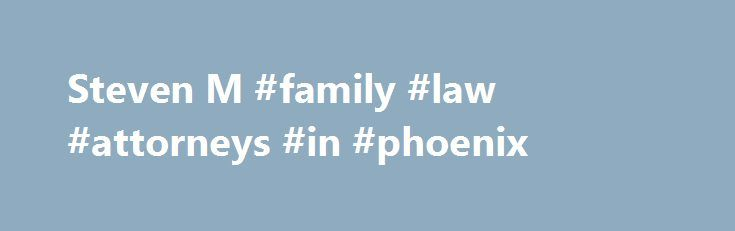 Steven M #family #law #attorneys #in #phoenix http://arlington.remmont.com/steven-m-family-law-attorneys-in-phoenix/  # Steven M. Goldstein Steve Goldstein represents closely held businesses and physician practices, providing advice on real estate, corporate, contract, and transactional issues. Steve joined Sacks Tierney after earning his law degree, cum laude, at Harvard University in 1986. He became a shareholder in 1993 and has helped lead the firm as an executive committee member for the…