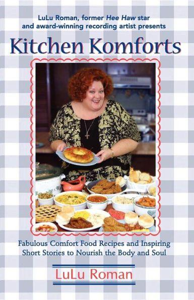 Kitchen Komforts: Fabulous Comfort Food Recipes and Inspiring Short Stories to Nourish the Soul